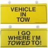 """VEHICLE IN TOW"" & ""I GO WHERE I'M Towed"" - 2 Sided Sign"